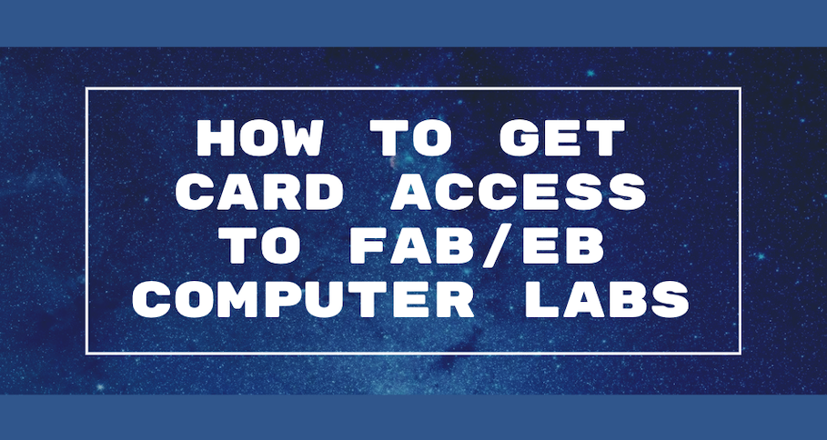 graphic with text - how to get card access to FAB/EB computer labs